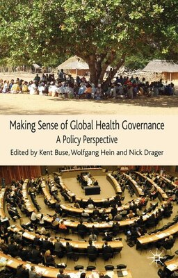 Book Making Sense of Global Health Governance: A Policy Perspective by Kent Buse