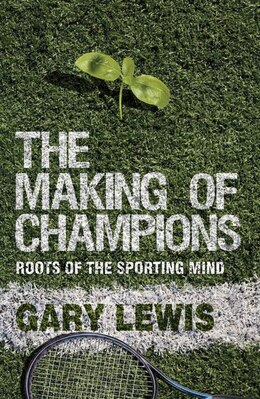 Book The Making of Champions: Roots of the Sporting Mind by Gary Lewis