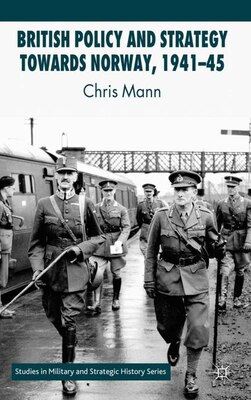 Book British Policy And Strategy Towards Norway, 1941-45 by Chris Mann