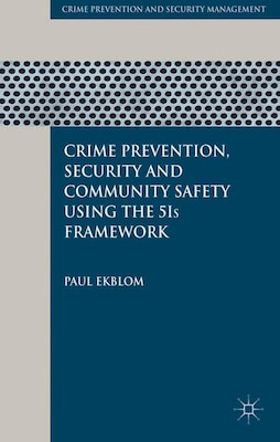 Book Crime Prevention, Security and Community Safety Using the 5Is Framework by Paul Ekblom