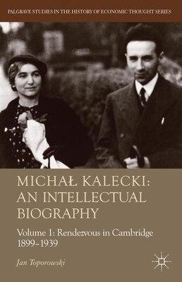 Book Michal Kalecki: An Intellectual Biography: Volume I Rendezvous in Cambridge 1899-1939 by Jan Toporowski