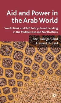 Aid And Power In The Arab World: World Bank and IMF Policy-Based Lending in the Middle East and…