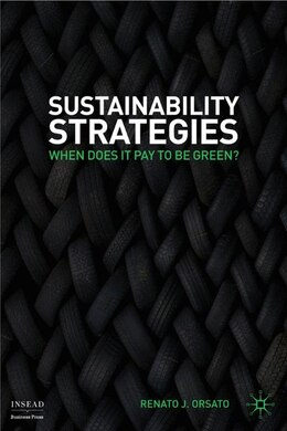 Book Sustainability Strategies: When Does it Pay to be Green? by Renato J. Orsato