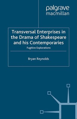 Book Transversal Enterprises in the Drama of Shakespeare and His Contemporaries: Fugitive Explorations by Bryan Reynolds