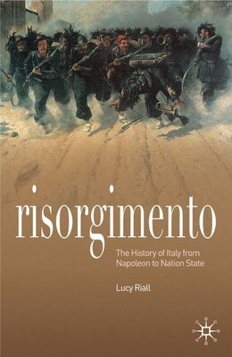 Book Risorgimento: The History of Italy from Napolean to Nation State by Lucy Riall