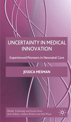 Book Uncertainty in Medical Innovation: Experienced Pioneers in Neonatal Care by Jessica Mesman