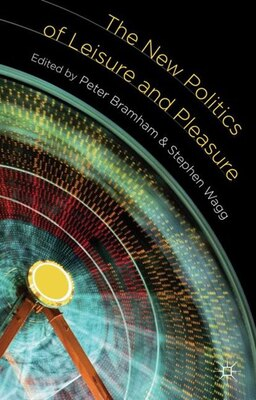Book The New Politics of Leisure and Pleasure by Peter Bramham
