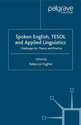 Book Spoken English, Tesol And Applied Linguistics: Challenges for Theory and Practice by Rebecca Hughes