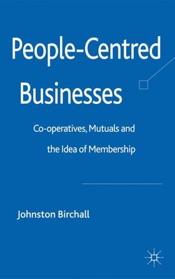 Book People-centred Businesses: Co-operatives, Mutuals and the Idea of Membership by Johnston Birchall