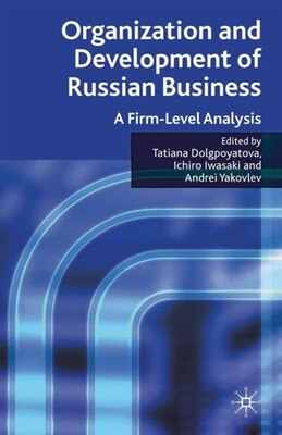 Book Organization and Development of Russian Business: A Firm-Level Analysis by Tatiana Dolgopyatova