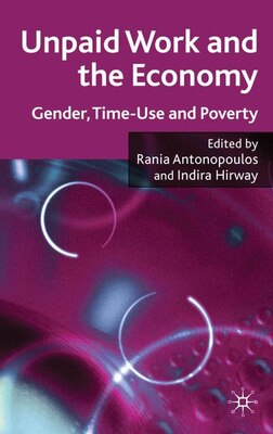 Book Unpaid Work And The Economy: Gender, Time-Use and Poverty in Developing Countries by Rania Antonopoulos
