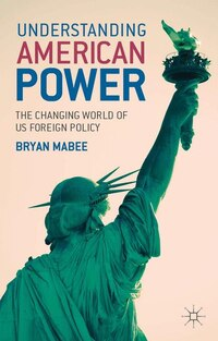 Understanding American Power: The Changing World of US Foreign Policy