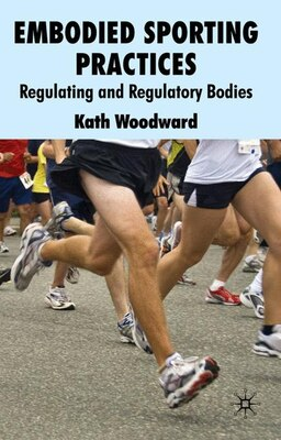 Book Embodied Sporting Practices: Regulating and Regulatory Bodies by Kath Woodward