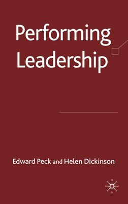Book Performing Leadership: An Exploration in Three Acts by E. Peck