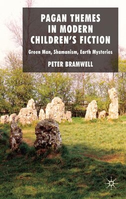 Book Pagan Themes in Modern Children's Fiction: Green Man, Shamanism, Earth Mysteries by Peter Bramwell