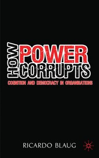 How Power Corrupts: Cognition and Democracy in Organisations