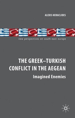 Book The Greek-Turkish Conflict in the Aegean: Imagined Enemies by A. Heraclides