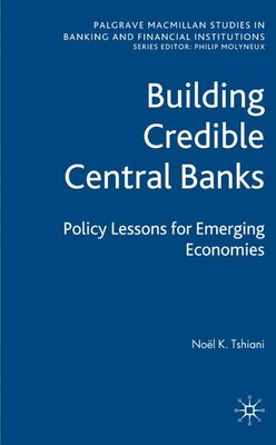 Book Building Credible Central Banks: Policy Lessons For Emerging Economies by Noël K Tshiani