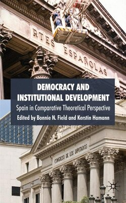 Book Democracy And Institutional Development: Spain in Comparative Theoretical Perspective by B. Field