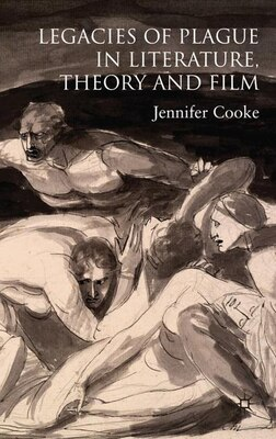 Book The Legacies Of Plague In Literature, Theory And Film by Jennifer Cooke