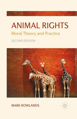 Book Animal Rights: Moral Theory and Practice by Mark Rowlands