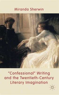 Book 'Confessional' Writing and the Twentieth-Century Literary Imagination by M. Sherwin