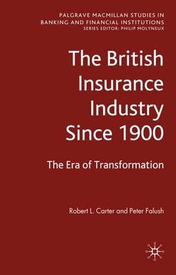 Book The British Insurance Industry Since 1900: The Era of Transformation by Robert Carter