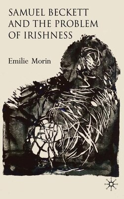 Book Samuel Beckett and the Problem of Irishness by Emilie Morin