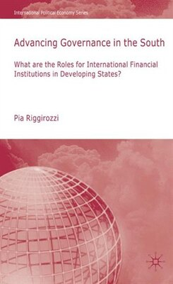 Book Advancing Governance In The South: What are the Roles for International Financial Institutions in… by Pía Riggirozzi