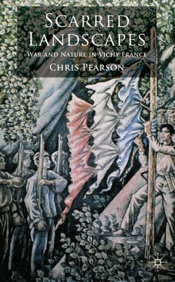 Book Scarred Landscapes: War and Nature in Vichy France by Christopher Pearson