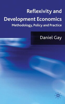 Book Reflexivity And Development Economics: Methodology, Policy and Practice by Daniel Gay