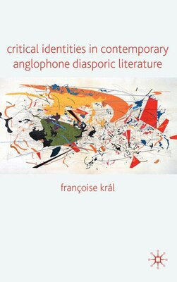 Book Critical Identities in Contemporary Anglophone Diasporic Literature by Franoise Král