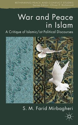 Book War and Peace in Islam: A Critique of Islamic/ist Political Discourses by SM Farid Mirbagheri