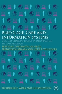 Book Bricolage, Care and Information: Claudio Ciborra's Legacy in Information Systems Research by Chrisanthi Avgerou