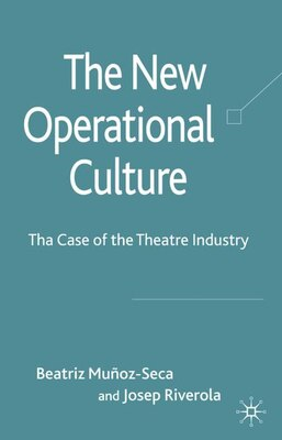 Book The New Operational Culture: The Case of the Theatre Industry by Beatriz Munoz-Seca