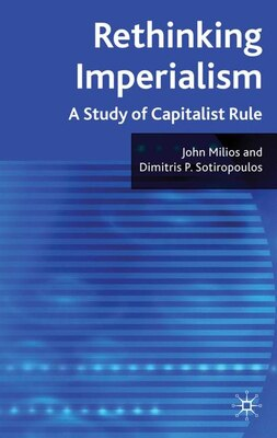 Book Rethinking Imperialism: A Study of Capitalist Rule by John Milios