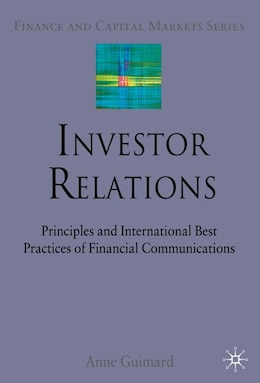 Book Investor Relations: Principles and International Best Practices of Financial Communications by A. Guimard