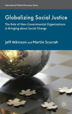 Book Globalizing Social Justice: The Role of Non-Government Organizations in Bringing about Social Change by Jeffrey Atkinson