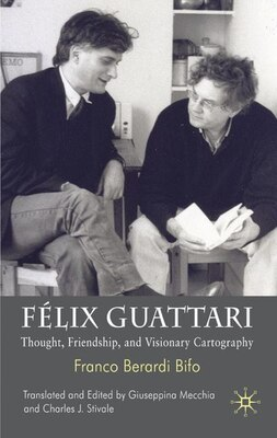 Book Felix Guattari: Thought, Friendship and Visionary Cartography by Franco Berardi