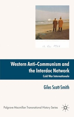 Book Western Anti-Communism and the Interdoc Network: Cold War Internationale by Giles Scott-smith