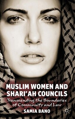 Book Muslim Women and Shari'ah Councils: Transcending the Boundaries of Community and Law by Samia Bano