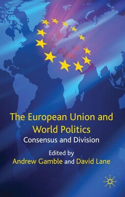 Book The European Union and World Politics: Consensus and Division by Andrew Gamble