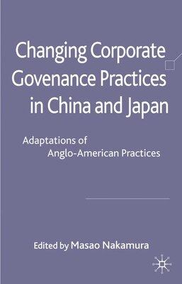 Book Changing Corporate Governance Practices In China And Japan: Adaptations of Anglo-American Practices by Masao Nakamura
