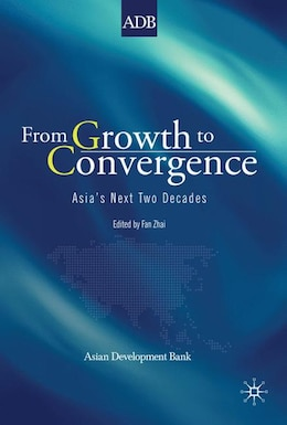 Book From Growth to Convergence: Asia's Next Two Decades by Fan Zhai