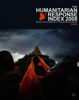 Book Humanitarian Response Index 2008: Measuring Commitment to Best Practice by Dara Development Assistance Research Associates (DARA)