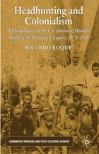 Headhunting and Colonialism: Anthropology and the Circulation of Human Skulls in the Portuguese…