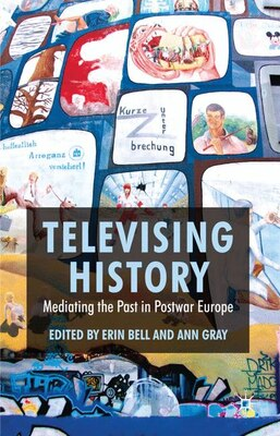 Book Televising History: Mediating the Past in Postwar Europe by Erin Bell