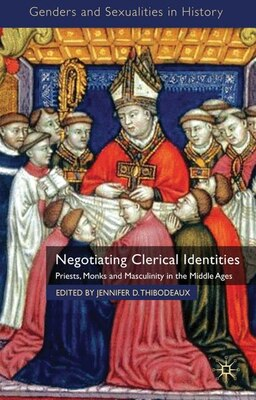 Book Negotiating Clerical Identities: Priests, Monks and Masculinity in the Middle Ages by Jennifer D.