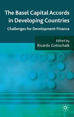 Book The Basel Capital Accords in Developing Countries: Challenges for Development Finance by Ricardo Gottschalk