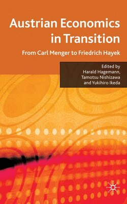 Book Austrian Economics in Transition: From Carl Menger to Friedrich Hayek by Harald Hagemann